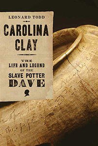 Carolina Clay, The Life And Legend Of The Slae Potter Dave, By Leonard Todd