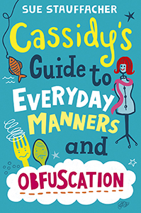 Cassidy's Guide to Everyday Manners and Obfuscation, by Sue Stauffacher