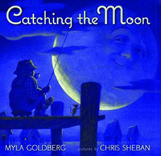 Catching The Moon, By Myla Goldberg, Pictures By Chris Sheban