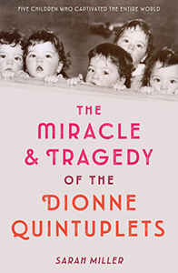 The Miracle & Tragedy Of The Dionne Quintuplets, By Sarah Miller
