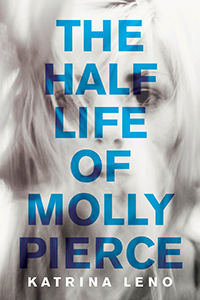 The Half Life Of Molly Pierce, By Katrina Leno