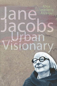 Jane Jacobs, Urban Visionary, By Alice Sparberg Alexiou