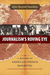 Journalism's Roving Eye, By John Maxwell Hamilton
