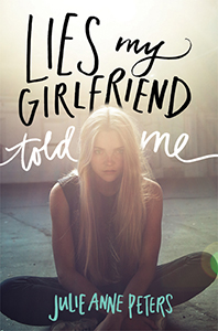 Lies My Girlfriend Told Me, By Julie Anne Peters