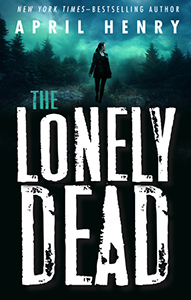The Lonely Dead, By April Henry