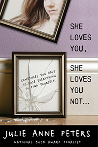 She Loves, She Loves You Not..., By Julie Anne Peters