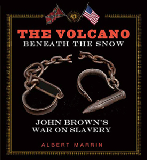 The Volcano Beneath The Snow, John Brown's War On Slavery, By Albert Marrin
